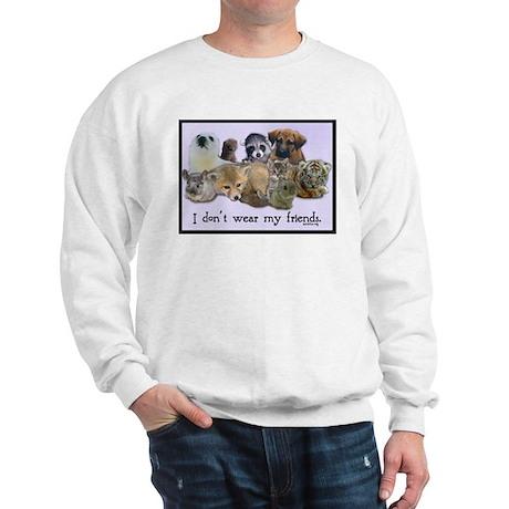 I Don't Wear My Friends Sweatshirt