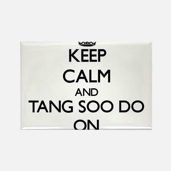 Keep calm and Tang Soo Do ON Magnets