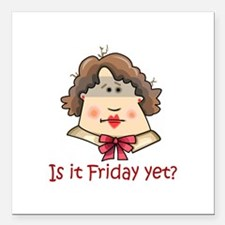 """FRIDAY YET? Square Car Magnet 3"""" x 3"""""""