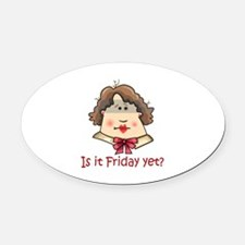 FRIDAY YET? Oval Car Magnet