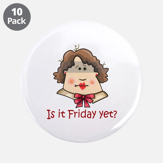 """FRIDAY YET? 3.5"""" Button (10 pack)"""