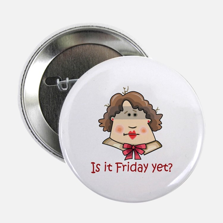 """FRIDAY YET? 2.25"""" Button (100 pack)"""