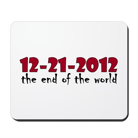 12-21-2012 End of the World Mousepad