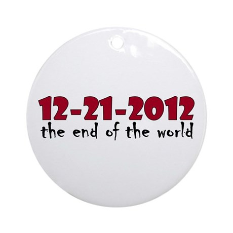 12-21-2012 End of the World Ornament (Round)