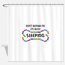 IM BUSY SLEEPING Shower Curtain