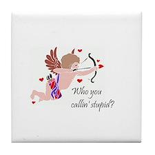 CUPID - Who you callin' stupid? Tile Coaster