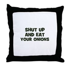 shut up and eat your onions Throw Pillow