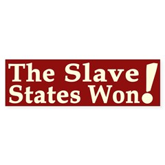The Slave States Won! (bumper sticker)