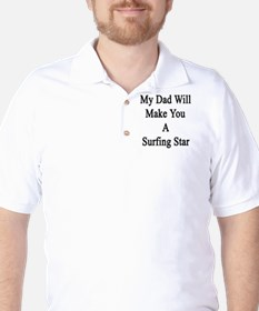 My Dad Will Make You A Surfing Star  T-Shirt
