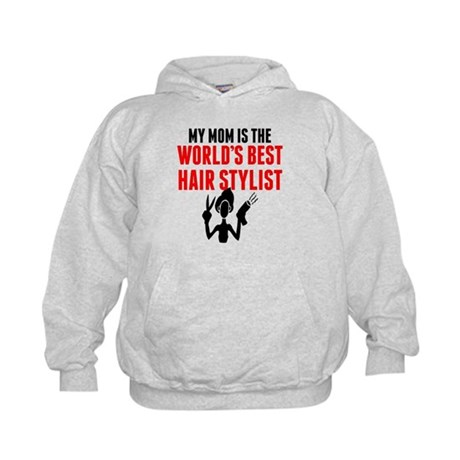 The Best Hair Stylist : My Mom Is The Worlds Best Hair Stylist Hoodie Kids Hoodie CafePress ...