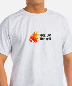 FIRE UP THE GRILL T-Shirt