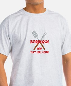 BBQ AND THEY WILL COME T-Shirt