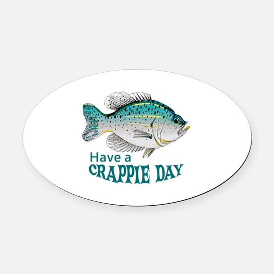 HAVE A CRAPPIE DAY Oval Car Magnet