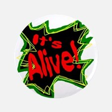 "It's Alive! 3.5"" Button"