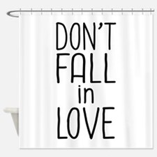 Don't Fall In Love Shower Curtain