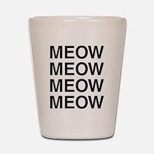 Meow Meow Meow Meow Shot Glass
