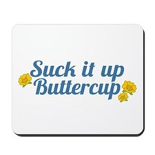 Suck It Up Buttercup Mousepad