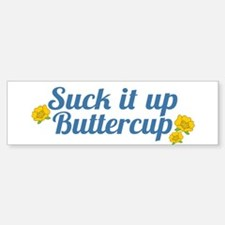 Suck It Up Buttercup Bumper Bumper Bumper Sticker