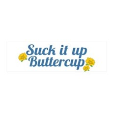 Suck It Up Buttercup Wall Decal