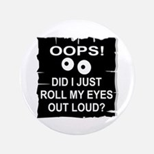 """Roll My Eyes Out Loud 3.5"""" Button"""