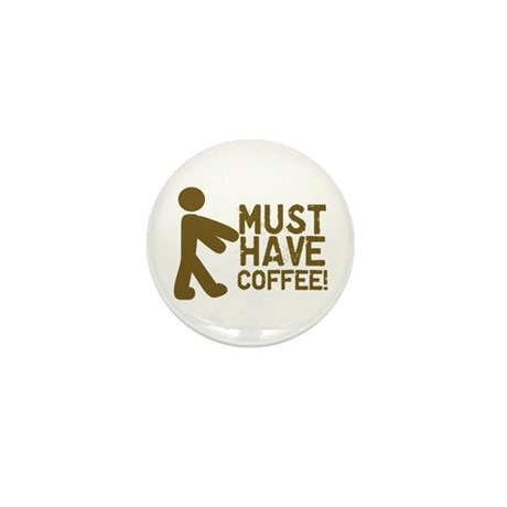 Must Have COFFEE! Zombie Mini Button