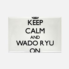 Keep calm and Wado Ryu ON Magnets