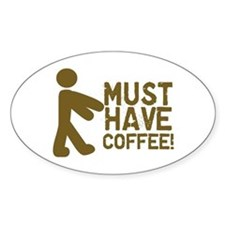 Must Have COFFEE! Zombie Oval Decal