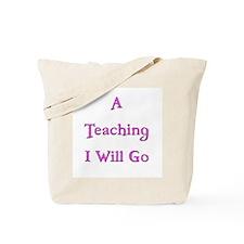 A Teaching I WIll Go 4 Tote Bag