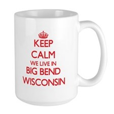Keep calm we live in Big Bend Wisconsin Mugs