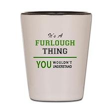 Unique Furlough Shot Glass