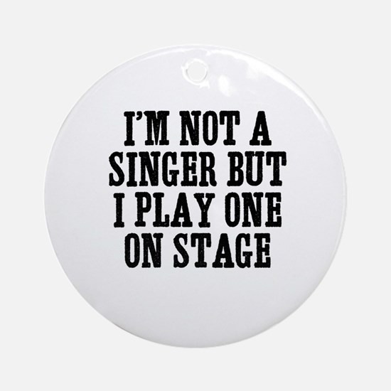 I'm not a singer but I play o Ornament (Round)