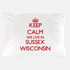 Keep calm we live in Sussex Wisconsin Pillow Case