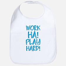 Work Ha! Play Hard! Bib