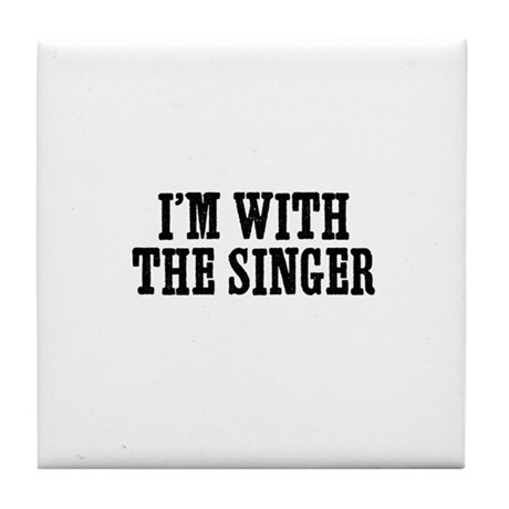 I'm with the singer Tile Coaster