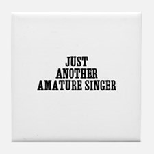 just another amature singer Tile Coaster