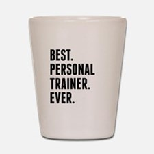 Best Personal Trainer Ever Shot Glass