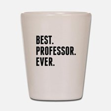 Best Professor Ever Shot Glass