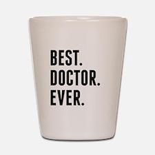 Best Doctor Ever Shot Glass