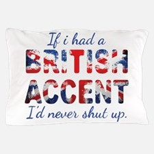 If i had a british accent i'd never shut up Pillow