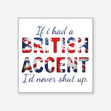 If i had a british accent i'd never shut up Sticke