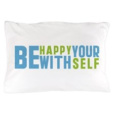 Be Happy With Yourself Pillow Case