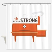 16 Hours Strong Shower Curtain