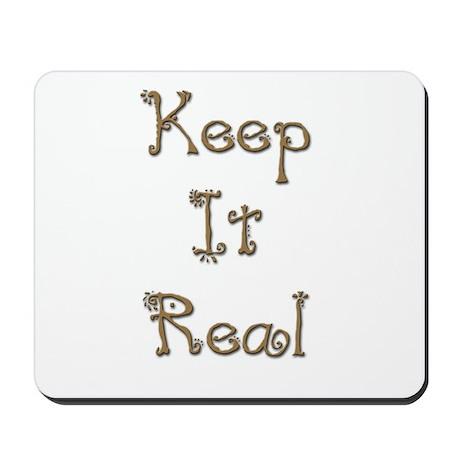 Keep It Real 4 Mousepad