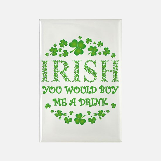 IRISH YOU WOULD BUY ME A DRINK Rectangle Magnet
