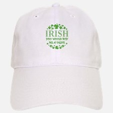 IRISH YOU WOULD BUY ME A DRINK Baseball Baseball Cap