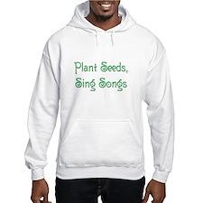 Plant Seeds, Sing Songs 2 Hoodie