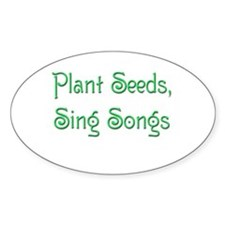 Plant Seeds, Sing Songs 2 Oval Decal