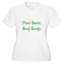 Plant Seeds, Sing Songs 2 T-Shirt