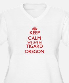 Keep calm we live in Tigard Oreg Plus Size T-Shirt