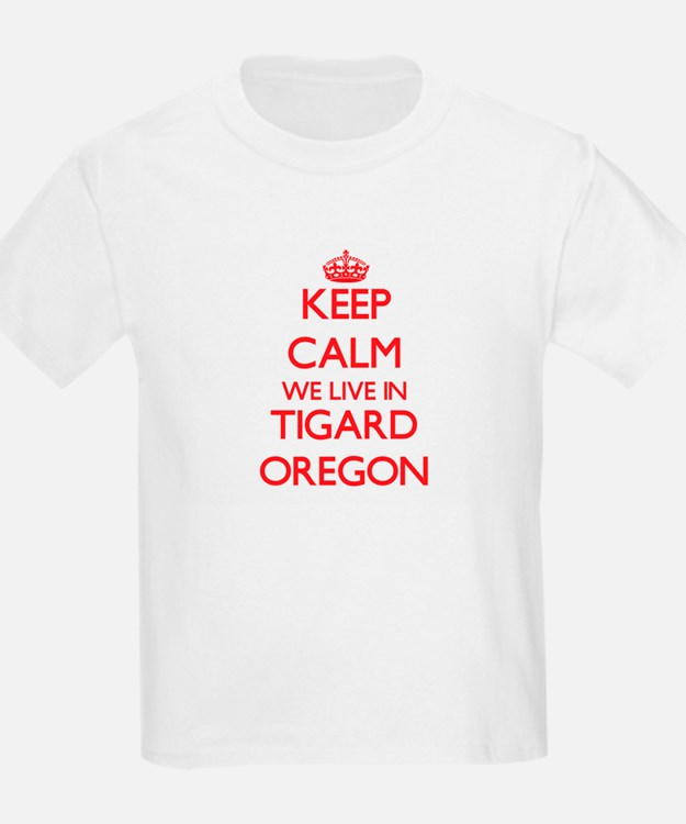 Keep calm we live in Tigard Oregon T-Shirt
